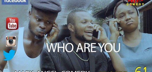 Video (skit): Mark Angel Comedy episode 61 – Who Are You?