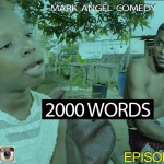 Video (Skit) : Mark Angel Comedy – 2000 Words