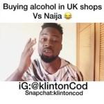 Video: Klinton Cod – Buying Alcohol in The UK vs Naija
